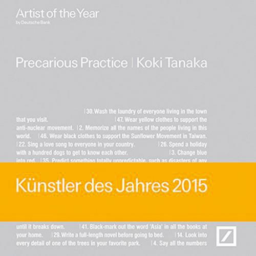 Koki Tanaka. Precarious Practice. Artist of the Year 2015.