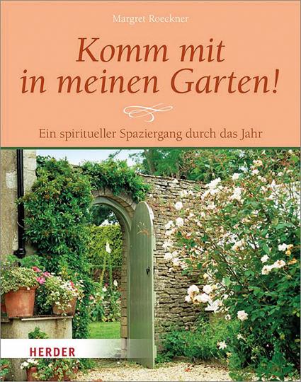 Komm mit in meinen Garten - Ein spiritueller Spaziergang durch das Jahr