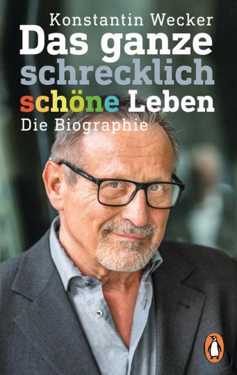 Konstantin Wecker. Das ganze schrecklich schöne Leben. Die Biographie.