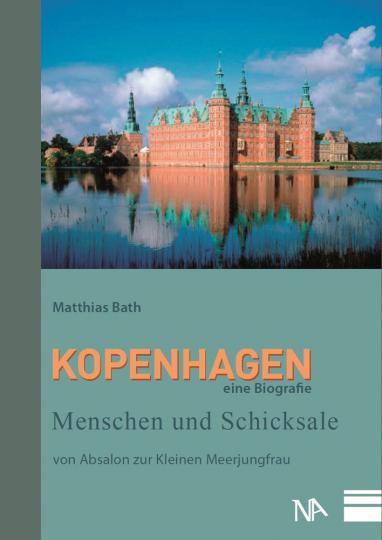 Kopenhagen. Eine Biografie. Menschen und Schicksale von Absalon zur Kleinen Meerjungfrau.