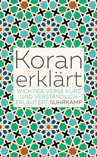 Koran erklärt. Wichtige Verse kurz und verständlich erläutert.