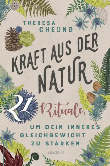 Kraft aus der Natur. 21 Rituale, um dein inneres Gleichgewicht zu stärken.