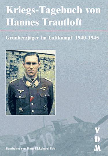 Kriegs-Tagebuch von Hannes Trautloft - Grünherzjäger im Luftkampf 1940-1945