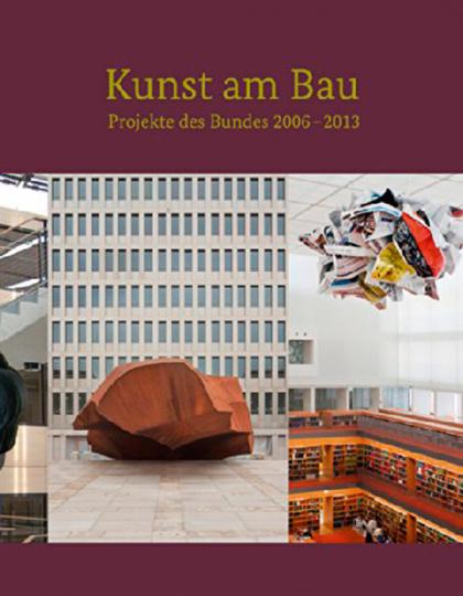 Kunst am Bau. Projekte des Bundes 2006-2013.