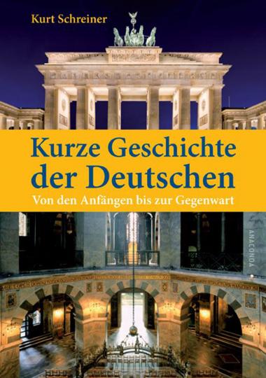 Kurze Geschichte der Deutschen - Von den Germanen bis zum Beginn des 21. Jahrhunderts