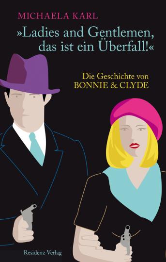Ladies and Gentlemen, das ist ein Überfall! Die Geschichte von Bonnie & Clyde.