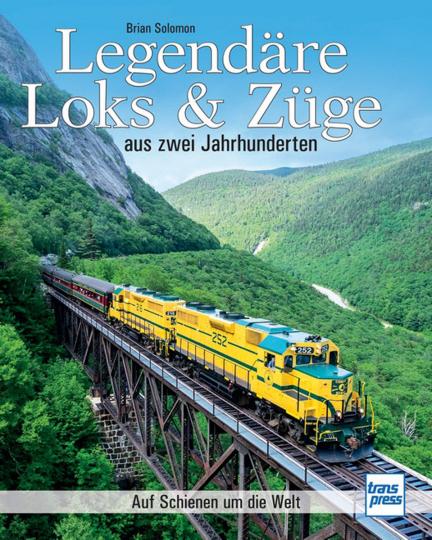 Legendäre Loks & Züge aus zwei Jahrhunderten. Auf Schienen um die Welt.