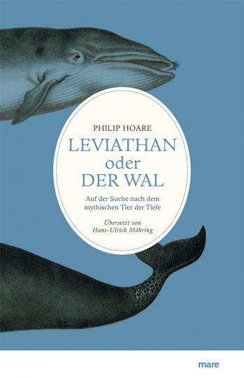Leviathan oder Der Wal. Auf der Suche nach dem mythischen Tier der Tiefe.