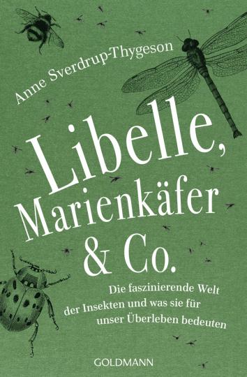 Libelle, Marienkäfer & Co. Die faszinierende Welt der Insekten und was sie für unser Überleben bedeuten.
