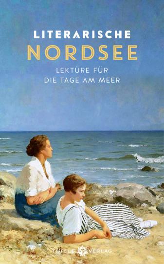 Literarische Nordsee. Lektüre für die Tage am Meer.