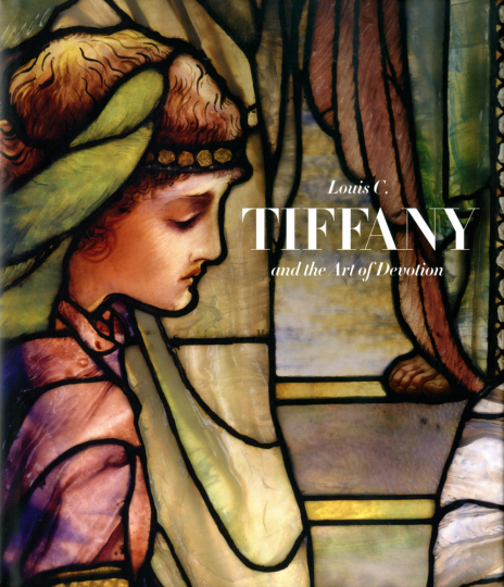 Louis C. Tiffany and the Art of Devotion.