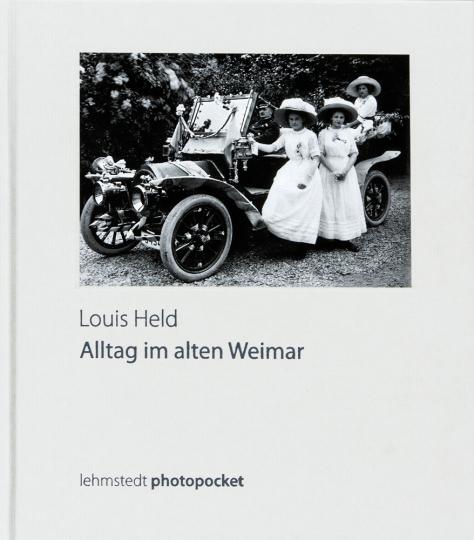 Louis Held. Alltag im alten Weimar.