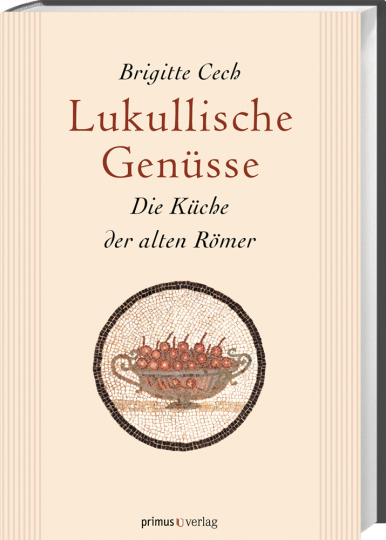 Lukullische Genüsse. Die Küche der alten Römer. Sonderausgabe.
