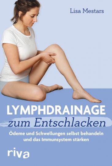 Lymphdrainage zum Entschlacken. Ödeme und Schwellungen selbst behandeln und das Immunsystem stärken.
