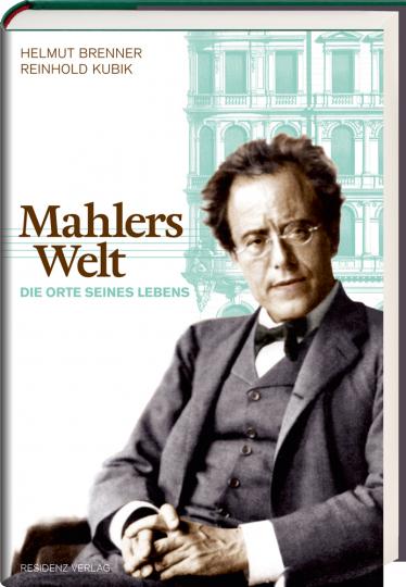 Mahlers Welt. Die Orte seines Lebens.