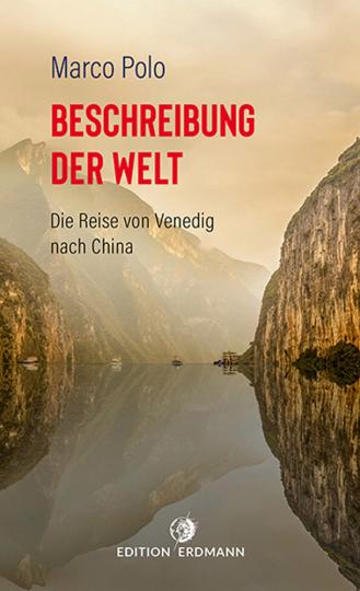 Marco Polo. Beschreibung der Welt. Die Reise von Venedig nach China.