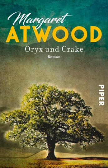 Margaret Atwood. Oryx und Crake. Roman.