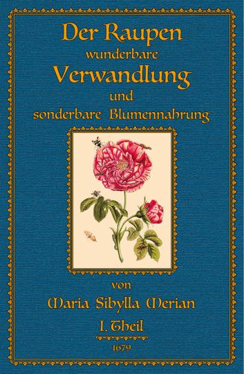 Maria Sibylla Merian. Der Raupen wundersame Verwandlung und sonderbare Blumennahrung. 2 Bände.