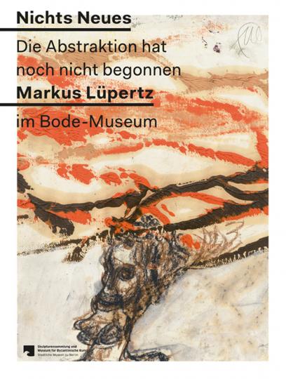 Markus Lüpertz. Nichts Neues. Die Abstraktion hat noch nicht begonnen.