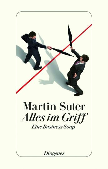 Martin Suter. Alles im Griff. Eine business soap.