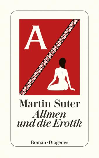 Martin Suter. Allmen und die Erotik. Roman.