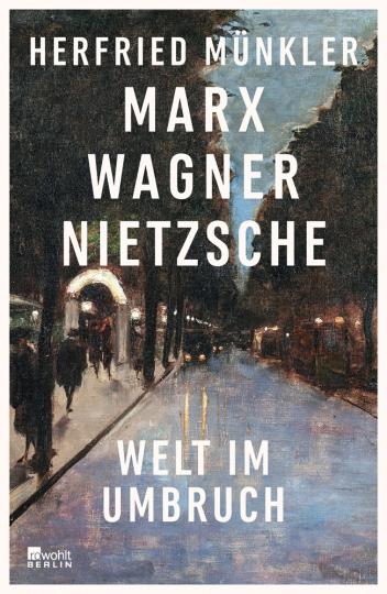 Marx, Wagner, Nietzsche. Welt im Umbruch.