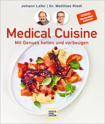Medical Cuisine. Mit Genuss heilen und vorbeugen.