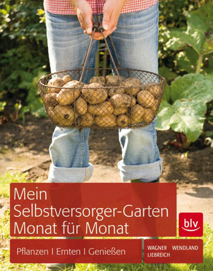 Mein Selbstversorger-Garten Monat für Monat. Pflanzen, Ernten, Genießen.