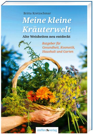 Meine kleine Kräuterwelt. Alte Weisheiten neu entdeckt. Ratgeber für Gesundheit, Kosmetik, Haushalt und Garten.