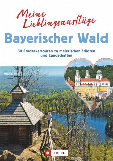 Meine Lieblingsausflüge Bayerischer Wald. 30 Entdeckertouren zu malerischen Städten und Landschaften.