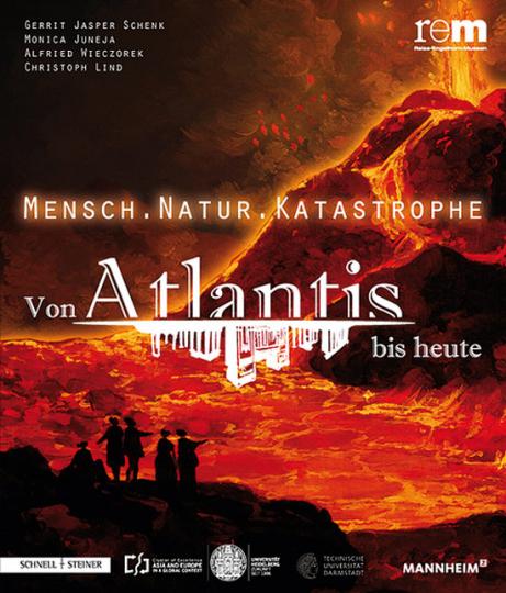 Mensch - Natur - Katastrophe. Von Atlantis bis heute.