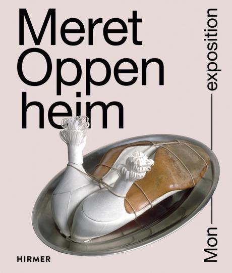 Meret Oppenheim. Mon Exposition.
