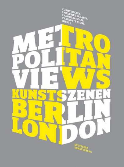 Metropolitan Views. Kunstszenen in Berlin und London.