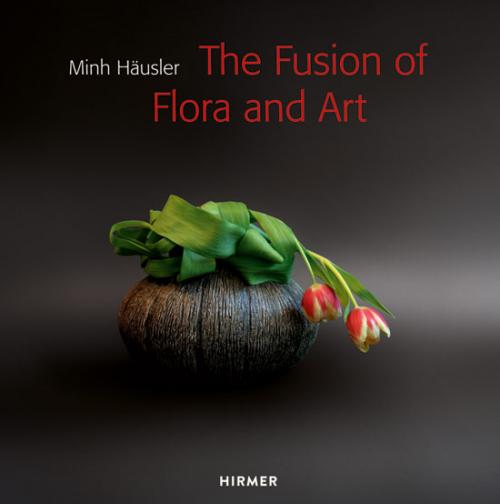 Minh Häusler. The Fusion of Flora and Art. Die Fusion von Flora und Kunst.