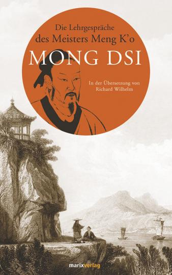 Mong Dsï. Die Lehrgespräche des Meisters Meng K'o.