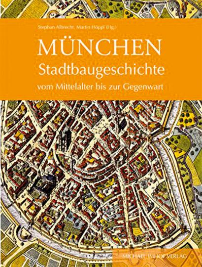 München. Stadtbaugeschichte vom Mittelalter bis zur Gegenwart.