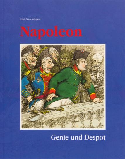 Napoleon. Genie und Despot. Ideal und Kritik in der Kunst um 1800.