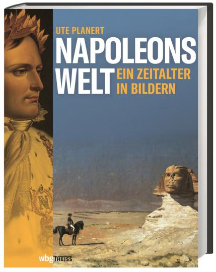 Napoleons Welt. Ein Zeitalter in Bildern.