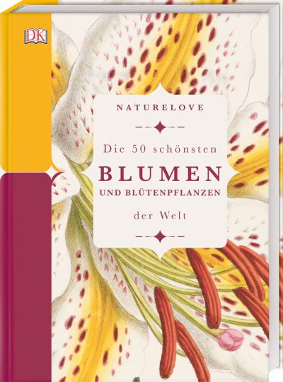 Naturelove. Die 50 schönsten Blumen und Blütenpflanzen der Welt.
