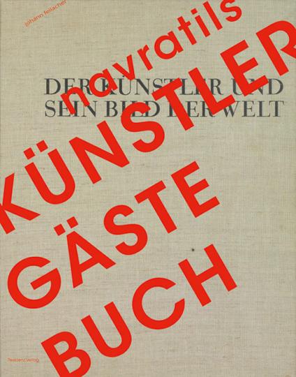 Navratils Künstler-Gästebuch. Der Künstler und sein Bild der Welt.