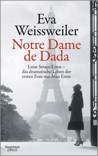 Notre Dame de Dada. Luise Straus-Ernst - das dramatische Leben der ersten Frau von Max Ernst.