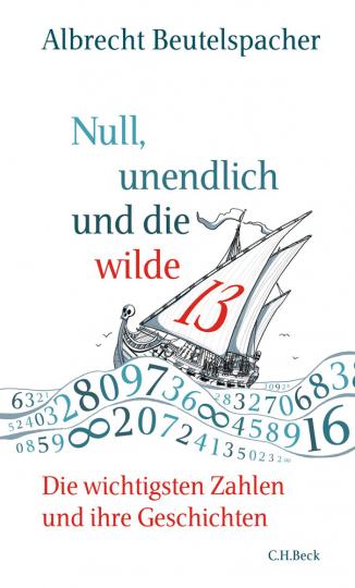 Null, unendlich und die wilde 13. Die wichtigsten Zahlen und ihre Geschichten.