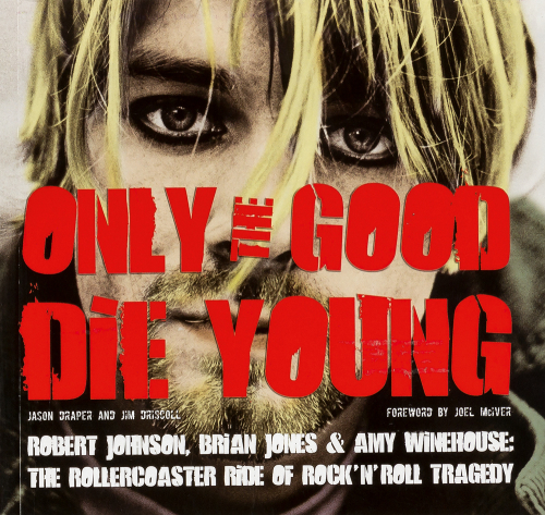 Only the Good Die Young. Robert Johnson, Brian Jones und Amy Winehouse. The Rollercoaster Ride of Rock'n'Roll Suicide.