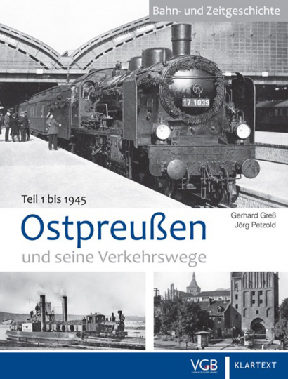 Ostpreußen und seine Verkehrswege. Teil 1: bis 1945.