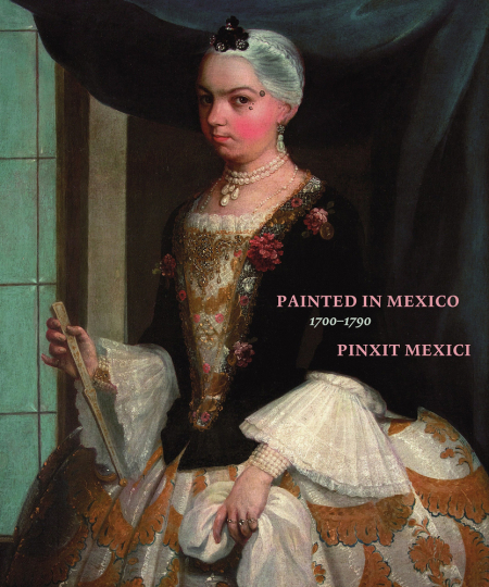 Painted in Mexico 1700-1790. Pinxit Mexici.