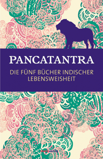 Pancatantra. Die fünf Bücher indischer Lebensweisheit.