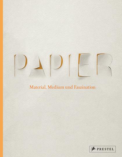 Papier. Material, Medium und Faszination.