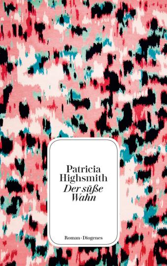 Patricia Highsmith. Der süße Wahn. Roman.