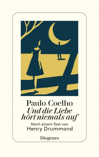Paulo Coelho. Und die Liebe hört niemals auf. Nach einem Text von Henry Drummond.