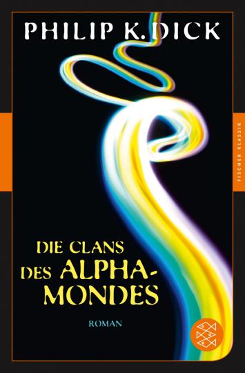 Philip K. Dick. Die Clans des Alpha-Mondes. Roman.